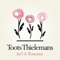Isn't It Romantic — Toots Thielemans