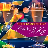 The Jazz Story - Prelude to a Kiss — сборник