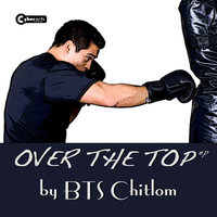 Over The Top Ep — Bts Chitlom