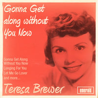 Gonna Get Along Without You Now — Teresa Brewer