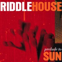 Prelude to Sun — Riddlehouse
