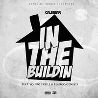 In the Buildin — Cali Bear, Young Skrill, Blanco Genesis