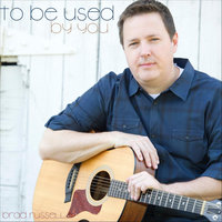 To Be Used By You — Brad Russell