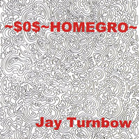 ~$O$~Homegro~ — Jay Turnbow