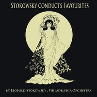Stokowsky Conducts Favourites — Philadelphia Orchestra, Leopold Stokowsky