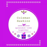 Splendid Time Together — Coleman Hawkins And Orchestra