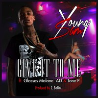 Give It to Me (feat. Glasses Malone, Ad & Tone P) — AD, Glasses Malone, Young Sam, Tone P
