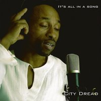 It's All In A Song — City Dread