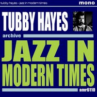 Jazz of Modern Times — Tubby Hayes