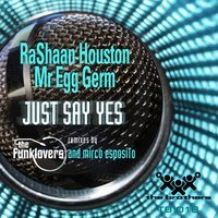 Rashaan Houston & Mr Egg Germ - Just Say Yes — RaShaan Houston, Mr Egg Germ