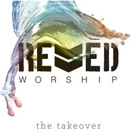 The Takeover — Revved Worship