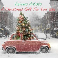 Various Artists: A Christmas Gift for You 2015 — сборник