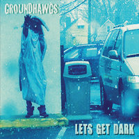 Let's Get Dark — Groundhawgs