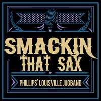 Smackin' That Sax — Phillips' Louisville Jug Band