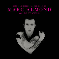Hits And Pieces – The Best Of Marc Almond & Soft Cell — Marc Almond