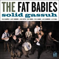 Solid Gassuh — The Fat Babies