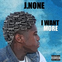I Want More — J.None