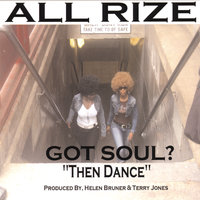 "Got Soul? ""Then Dance"" — All Rize"