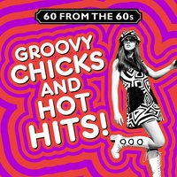 60 from the 60s - Groovy Chicks and Hot Hits! — сборник