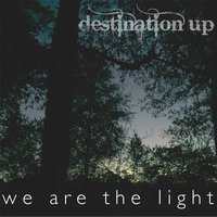 We Are the Light — Destination Up