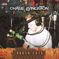Rough Cuts — Chase Livingston