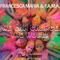 We Can Change the World — Francesca Maria, F.A.M.A.