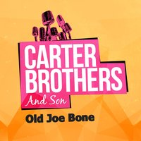Old Joe Bone — Carter Brothers And Son