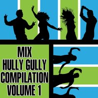 Mix Hully Gully Compilation, Vol. 1 — сборник
