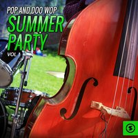 Pop and Doo Wop Summer Party, Vol. 1 — сборник
