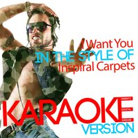I Want You (In the Style of Inspiral Carpets) - Single — Ameritz Digital Karaoke