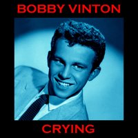 Crying — Bobby Vinton