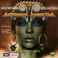 Misa Afro Cubana — WDR Big Band Cologne, Michael Phillip Mossman