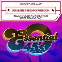 Who's the Blame / Beautiful Day My Brother (Keep Moving On) — Obe Jessie & Seeds Of Freedom