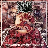 The World Keeps Turning — Napalm Death