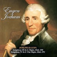 Joseph Haydn: Symphony 88 In G Major, Hob. I/88 - Symphony 91 In E Flat Major, Hob. I/91 — Йозеф Гайдн, Eugen Jochum