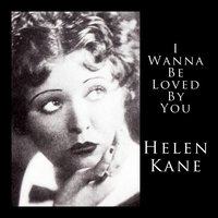 I Wanna Be loved By You — Helen Kane
