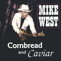 Cornbread And Caviar — Mike West