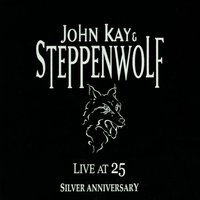 Live at 25 Silver Anniversary — John Kay & Steppenwolf