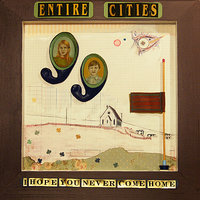 I Hope You Never Come Home — Entire Cities