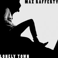 Lonely Town — Max Rafferty