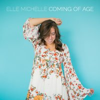 Coming of Age — Elle Michelle