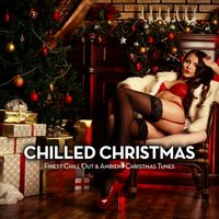 Chilled Christmas (Finest Chill out & Ambient Christmas Tunes) — сборник