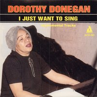 I Just Want to Sing — Dorothy Donegan, Ray Mosca, Jerome Hunter