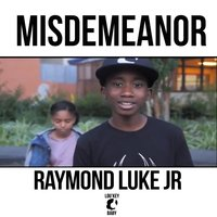 Misdemeanor — Raymond Luke Jr