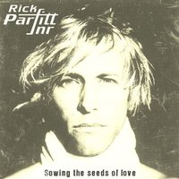 Sowing The Seeds Of Love — Rick Parfitt, Jr.