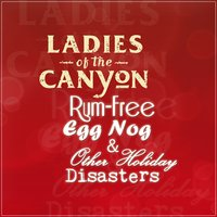 Rum-Free Egg Nog & Other Holiday Disasters — Ladies Of The Canyon