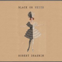 Black Or White — Robert Drasnin