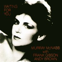 Waiting for You — Andy Brown, Frank Gibson, Murray McNabb Trio