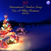50 International Timeless Songs for a White Christmas (2017) — Ella Fitzgerald / Bing Crosby / Elvis Presley / Frank Sinatra / Ray Conniff Singers / Dean Martin / Nat King Cole / Odetta