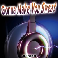 Gonna Make You Sweat - Single — Xtc Planet